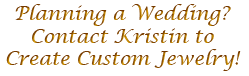 Planning a Wedding? Contact Kristin for Custom Jewelry